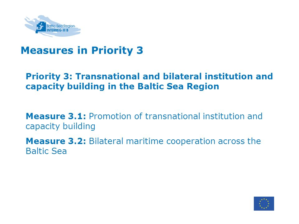 Measures in Priority 3 Priority 3: Transnational and bilateral institution and capacity building in the Baltic Sea Region.
