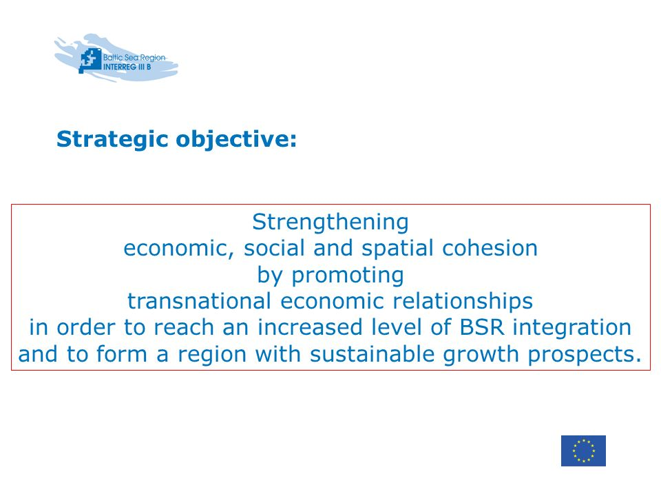 Strategic objective:Strengthening. economic, social and spatial cohesion. by promoting. transnational economic relationships.