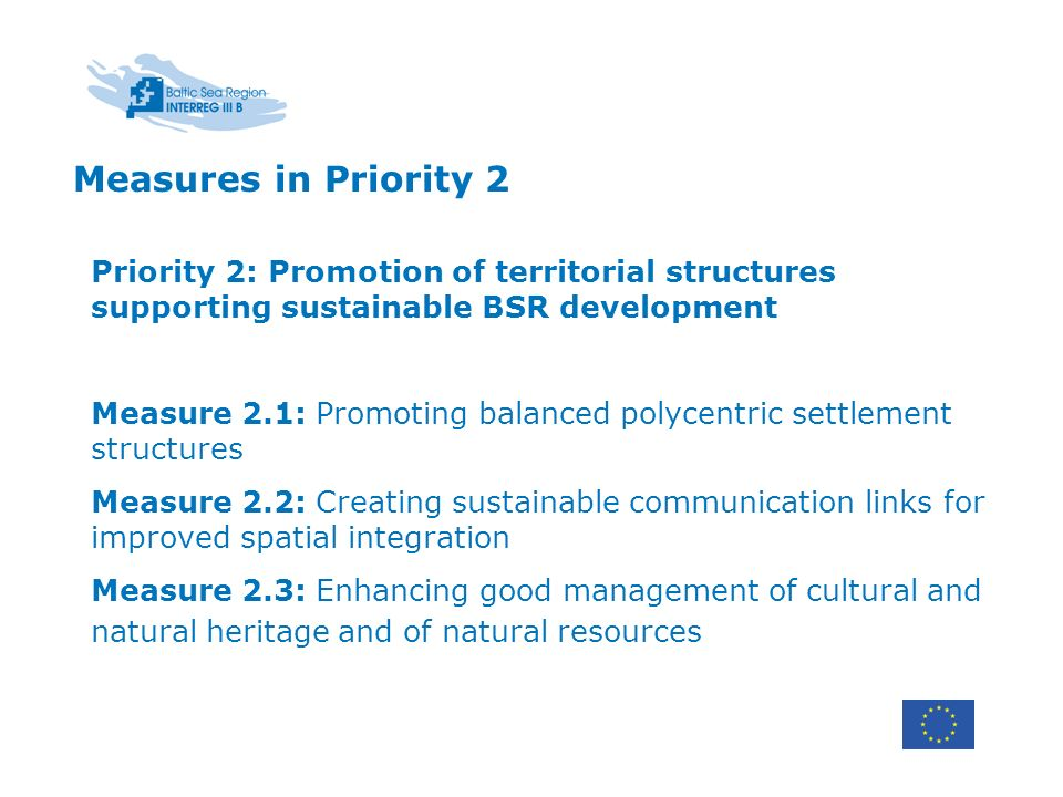 Measures in Priority 2 Priority 2: Promotion of territorial structures supporting sustainable BSR development.