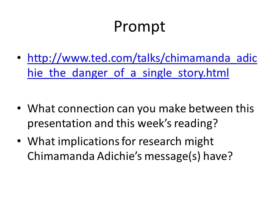 Prompt http://www.ted.com/talks/chimamanda_adichie_the_danger_of_a_single_story.html.