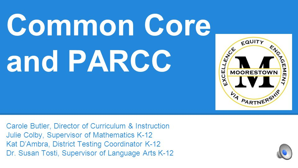 Common Core and PARCC Carole Butler, Director of Curriculum & Instruction. Julie Colby, Supervisor of Mathematics K-12.