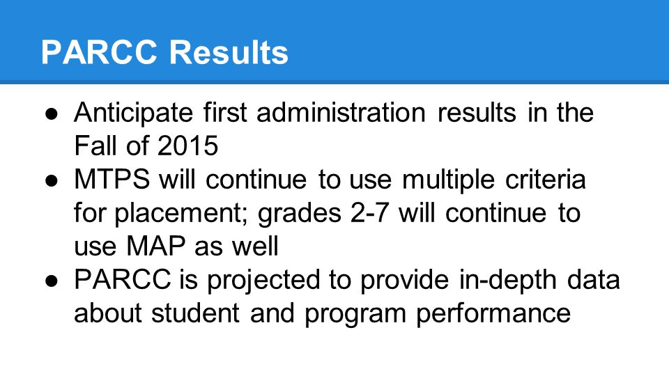 PARCC Results Anticipate first administration results in the Fall of 2015.
