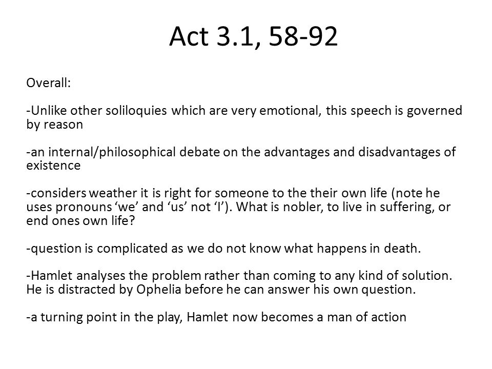 Act 3.1, 58-92 Overall: -Unlike other soliloquies which are very emotional, this speech is governed by reason.