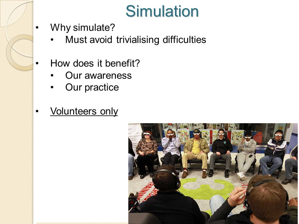 Simulation Why simulate Must avoid trivialising difficulties