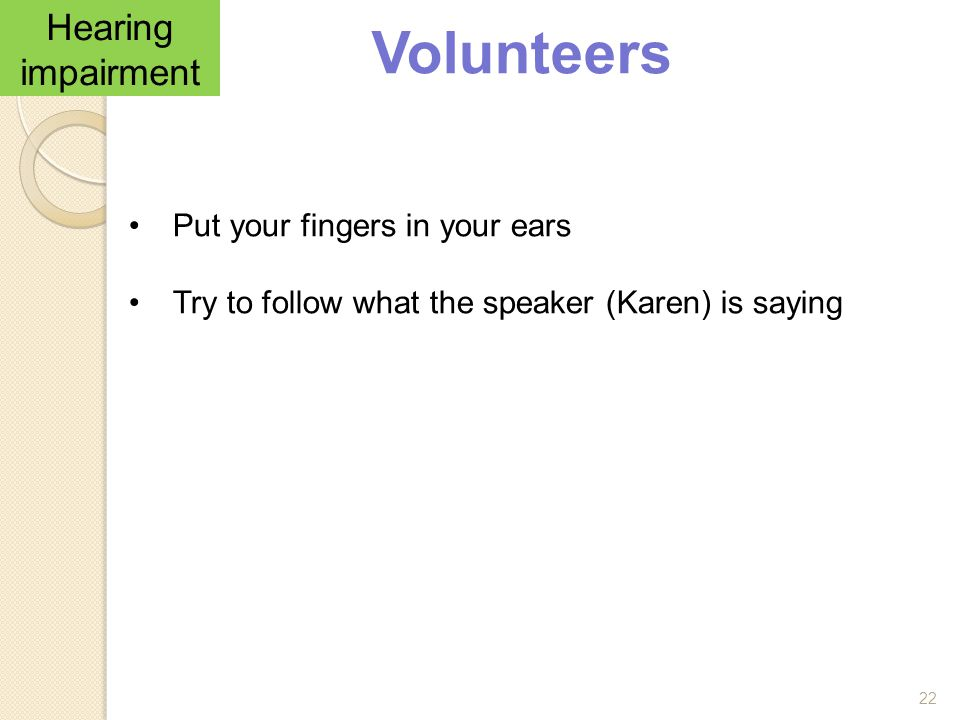 Volunteers Hearing impairment Put your fingers in your ears