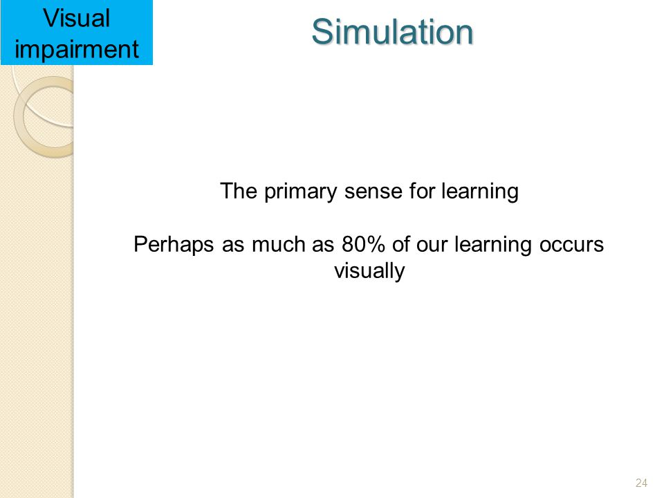 Simulation Visual impairment The primary sense for learning