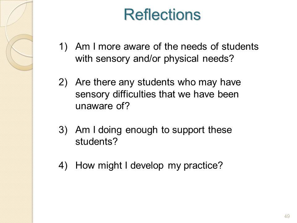 Reflections Am I more aware of the needs of students with sensory and/or physical needs