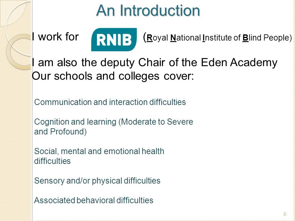 An Introduction I work for (. (Royal National Institute of Blind People) I am also the deputy Chair of the Eden Academy.