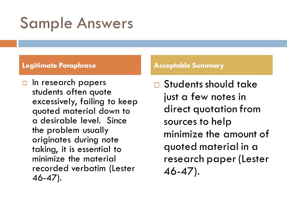 Sample Answers Legitimate Paraphrase. Acceptable Summary.