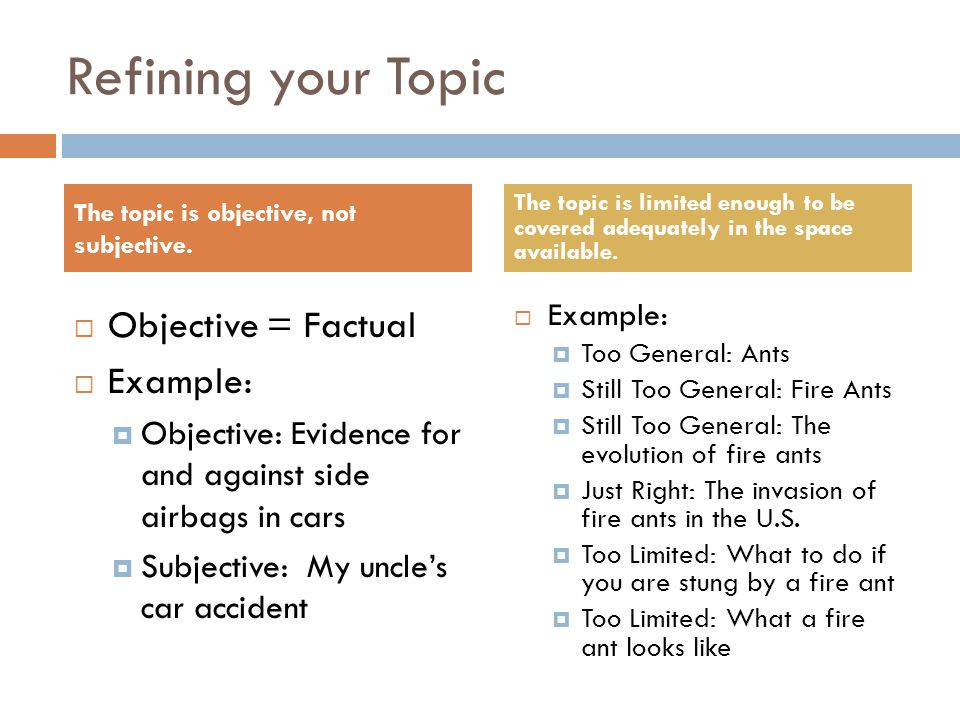 Refining your Topic Objective = Factual Example: