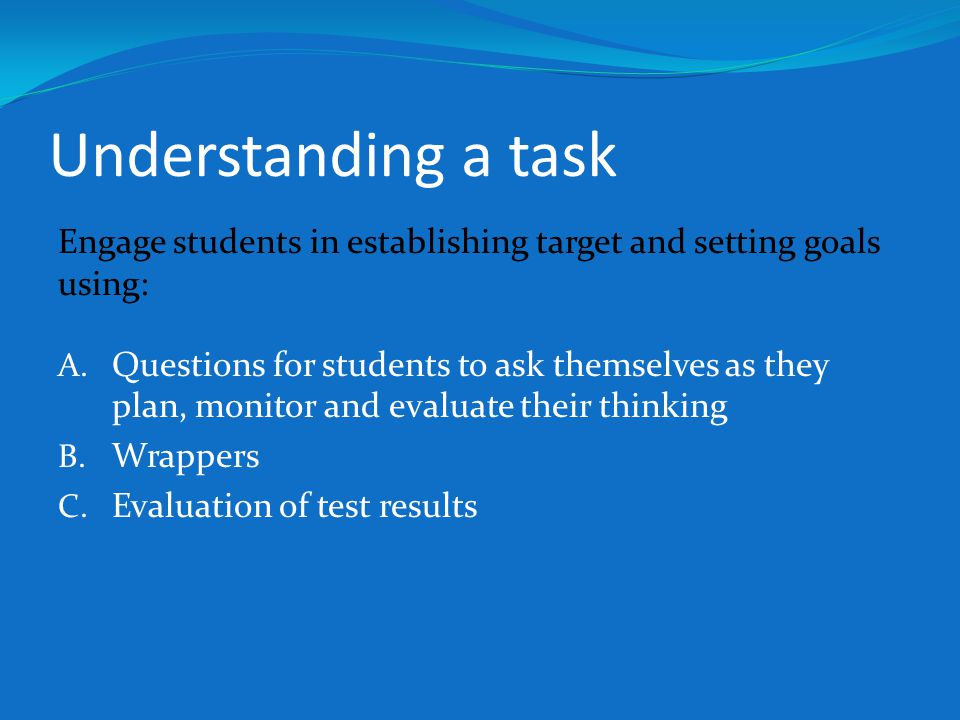 Understanding a task Engage students in establishing target and setting goals using: