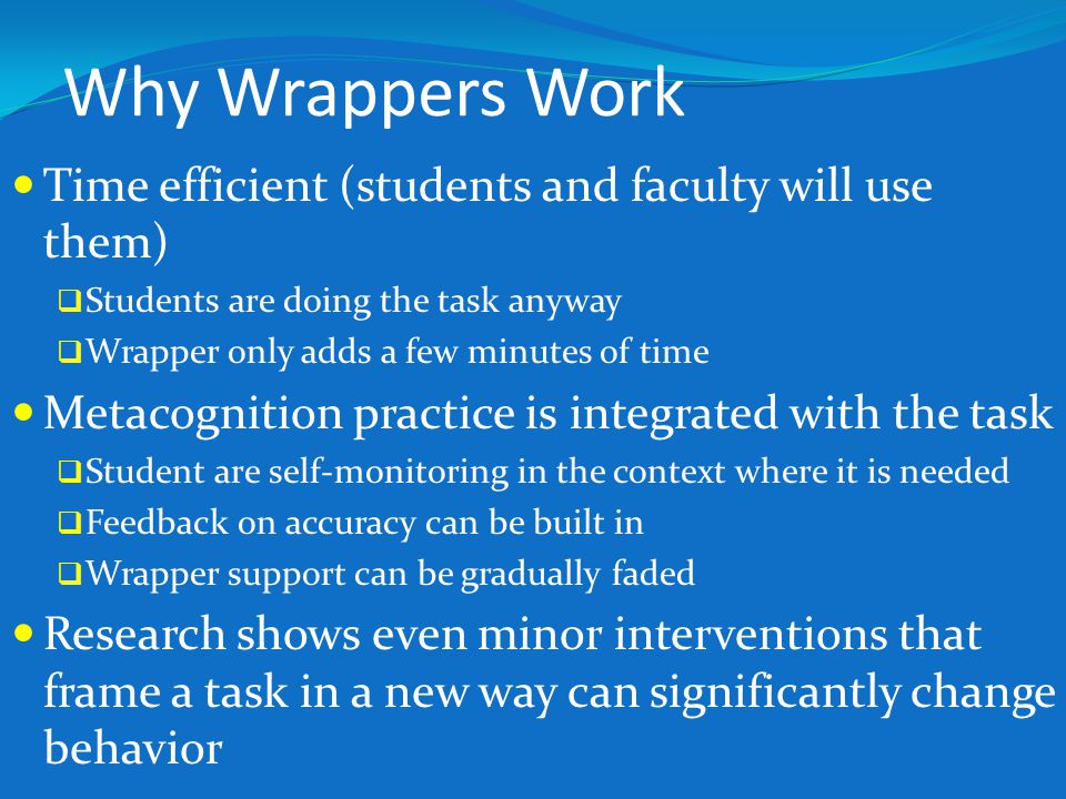 Why Wrappers Work Time efficient (students and faculty will use them)