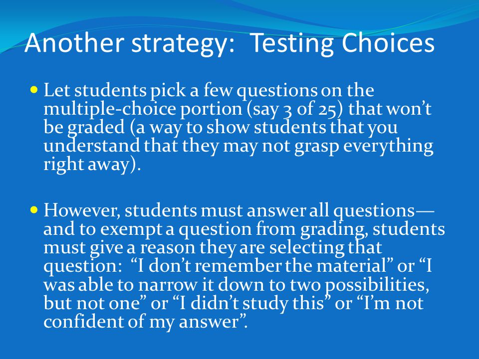 Another strategy: Testing Choices