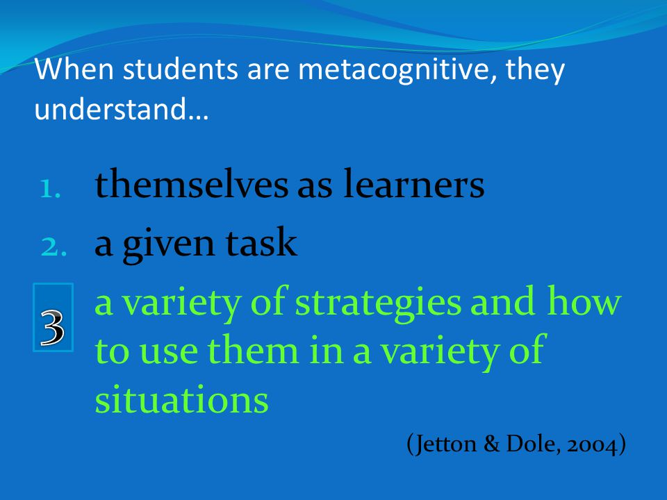 When students are metacognitive, they understand…