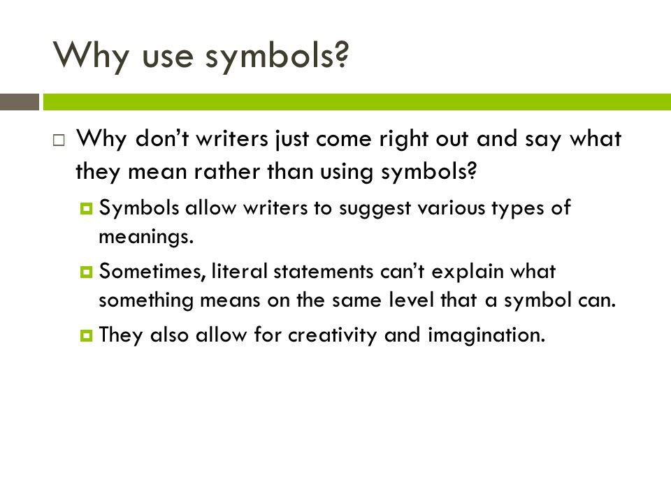 Why use symbols Why don't writers just come right out and say what they mean rather than using symbols