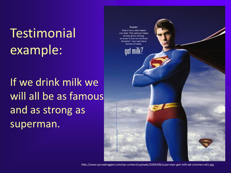 Testimonial example: If we drink milk we will all be as famous and as strong as superman.