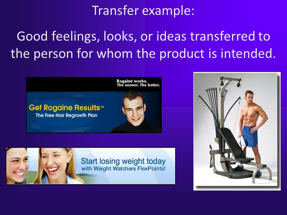Transfer example: Good feelings, looks, or ideas transferred to the person for whom the product is intended.