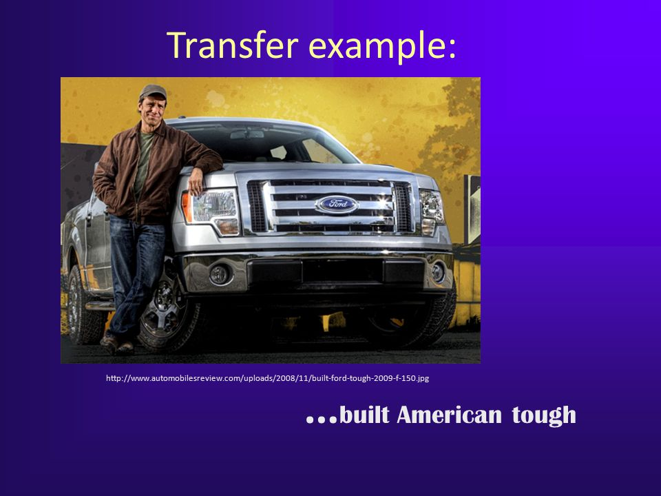 Transfer example: …built American tough