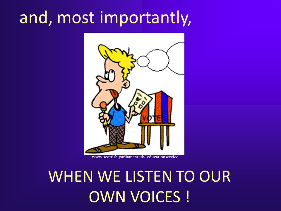 WHEN WE LISTEN TO OUR OWN VOICES !