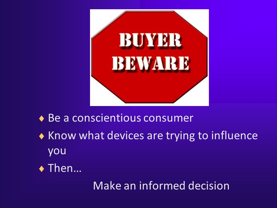 Be a conscientious consumer