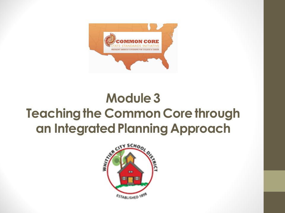 Module 3 Teaching the Common Core through an Integrated Planning Approach