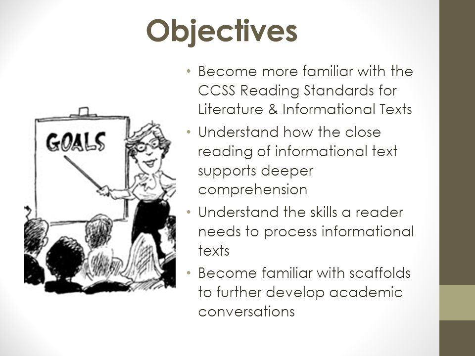 Objectives Become more familiar with the CCSS Reading Standards for Literature & Informational Texts.