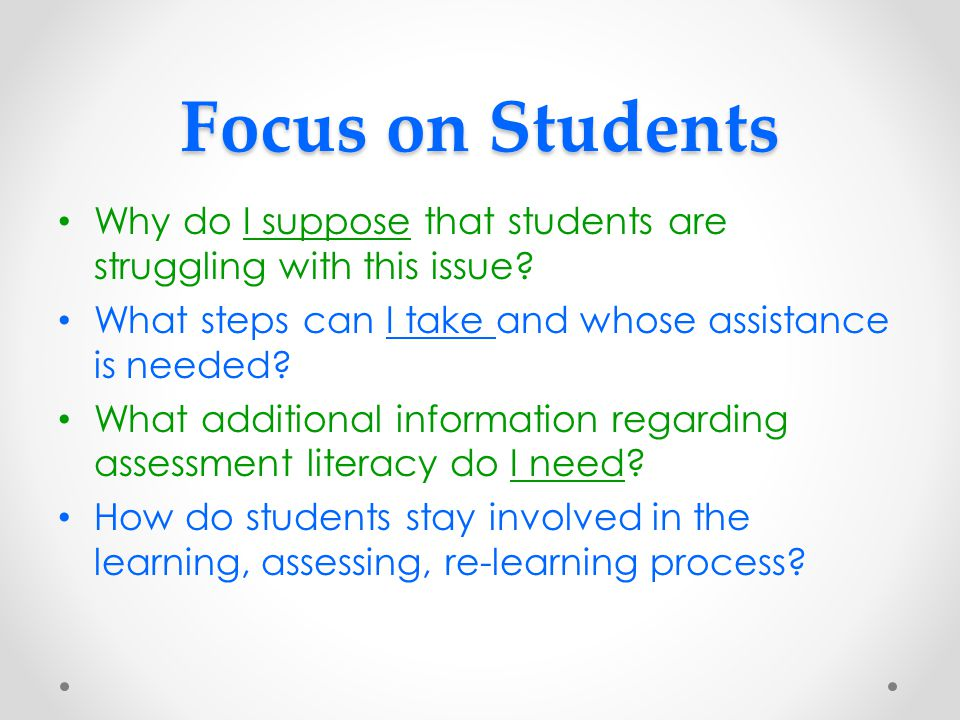 Focus on Students Why do I suppose that students are struggling with this issue What steps can I take and whose assistance is needed