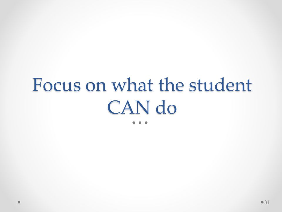 Focus on what the student CAN do