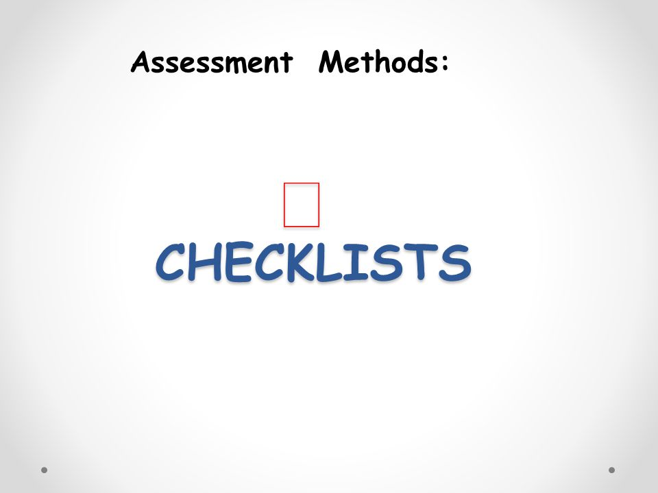 CHECKLISTS Assessment Methods: 11