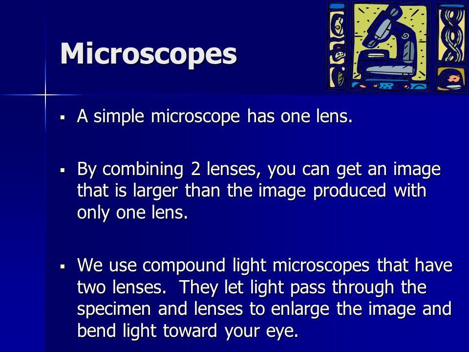 Microscopes A simple microscope has one lens.
