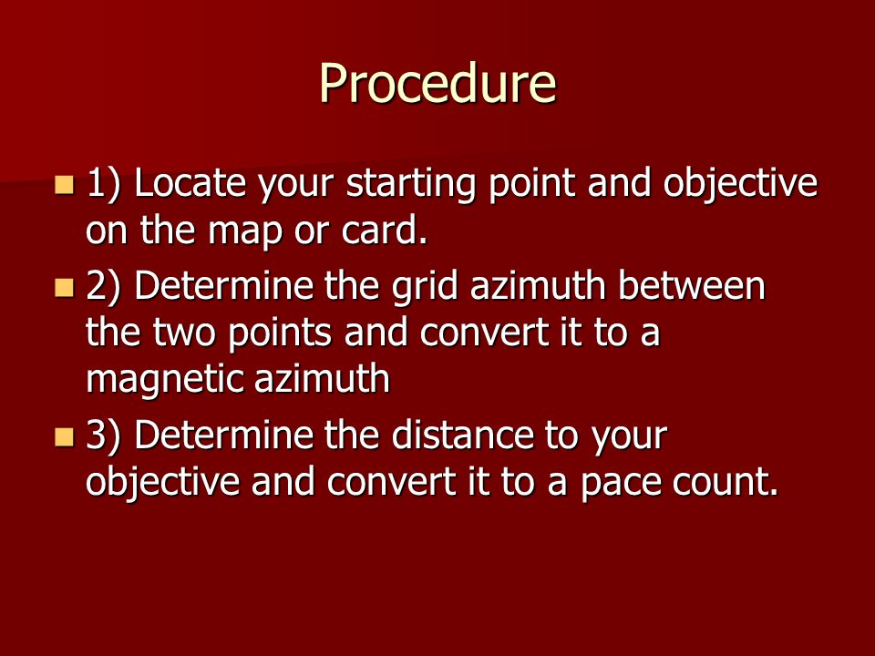 Procedure 1) Locate your starting point and objective on the map or card.