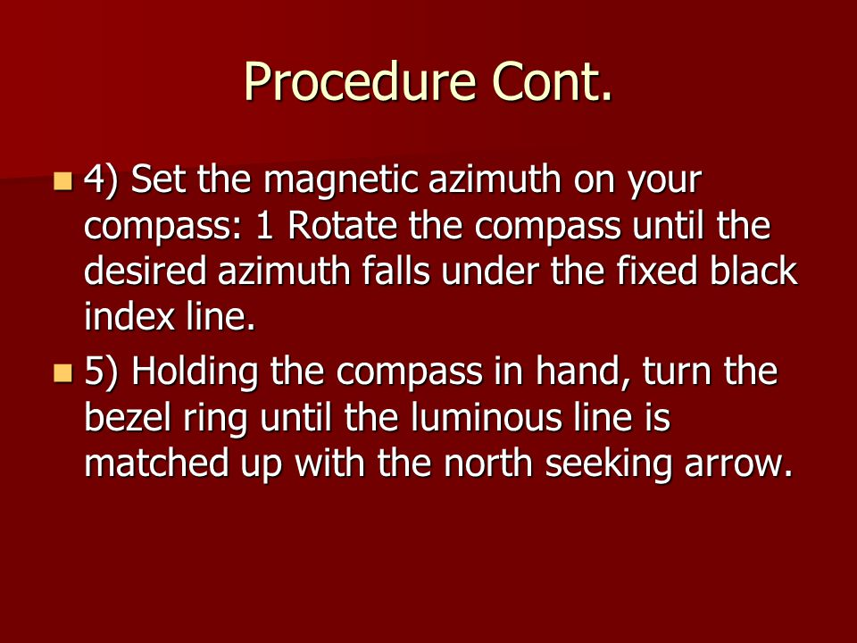 Procedure Cont. 4) Set the magnetic azimuth on your compass: 1 Rotate the compass until the desired azimuth falls under the fixed black index line.
