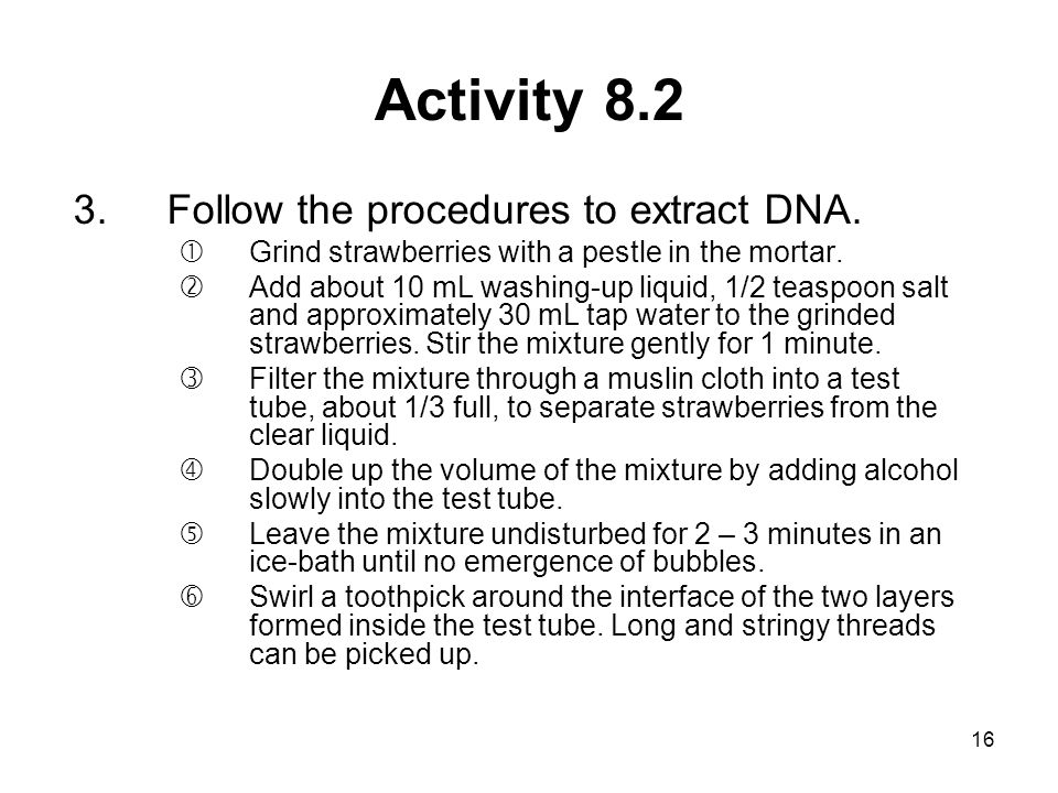 Activity 8.2 Follow the procedures to extract DNA.