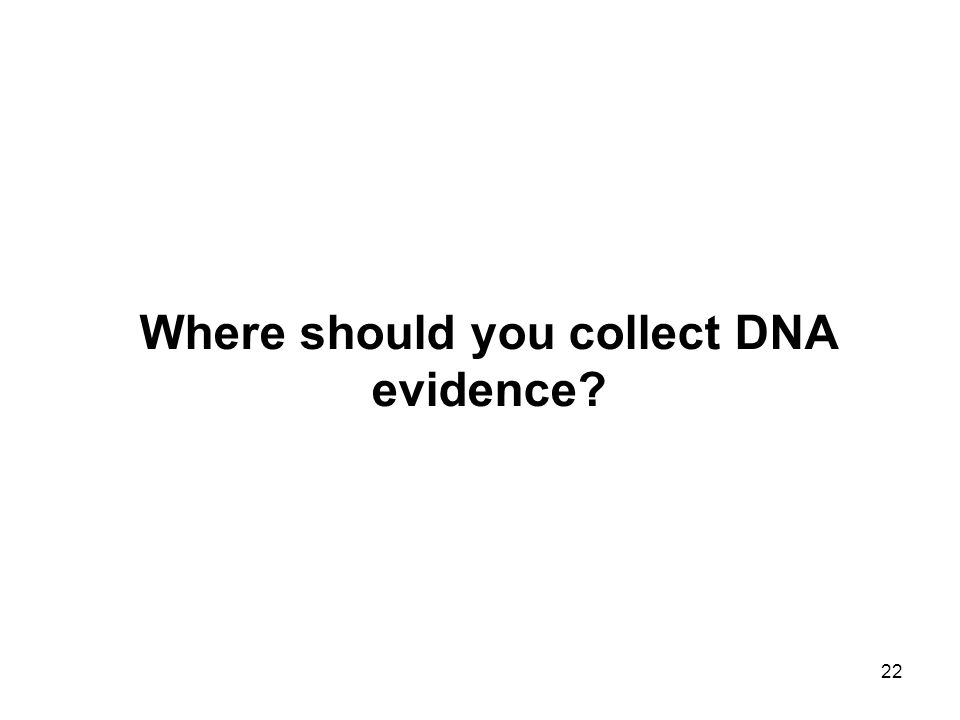 Where should you collect DNA evidence