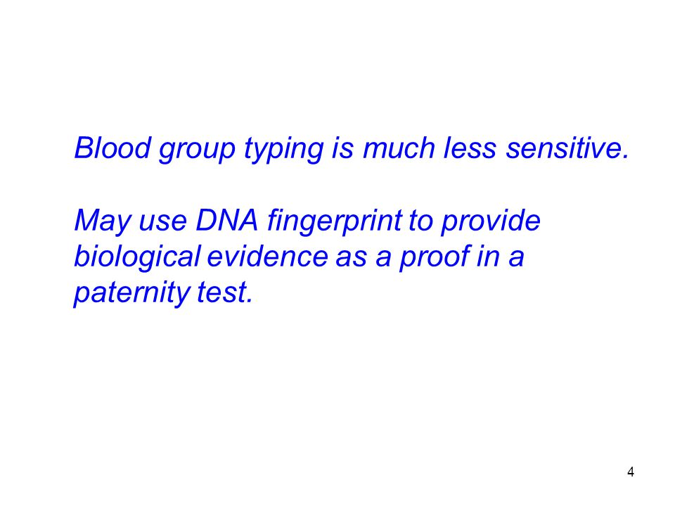 Blood group typing is much less sensitive