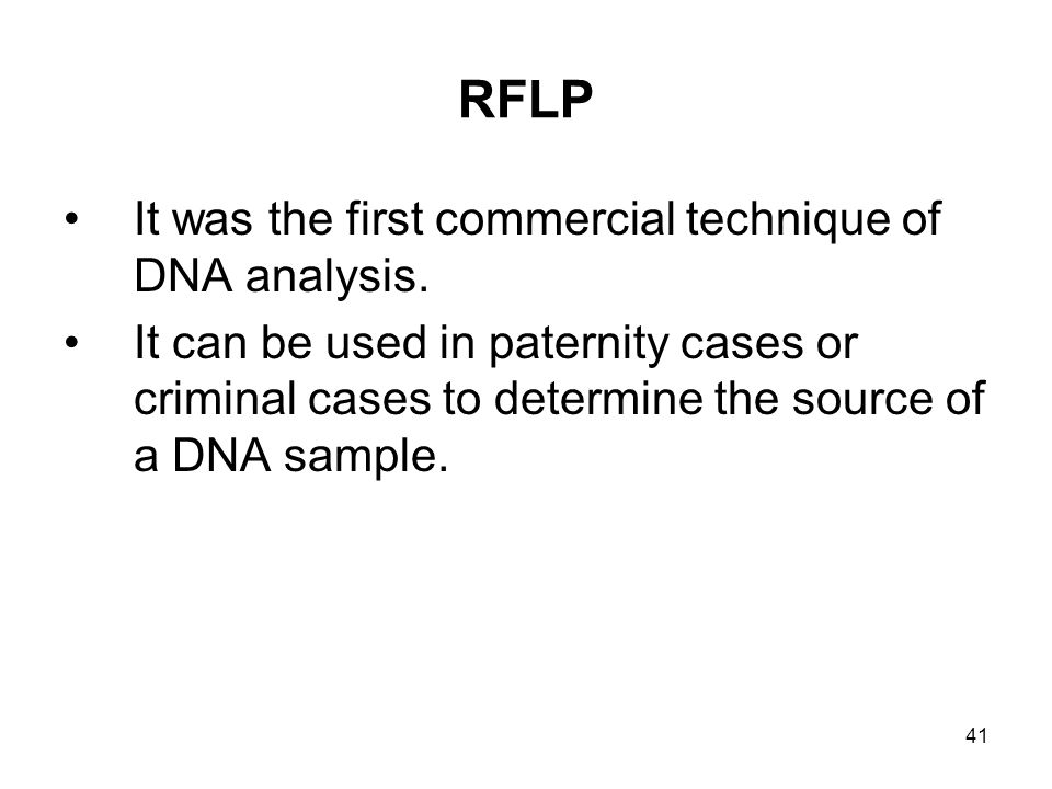 RFLP It was the first commercial technique of DNA analysis.