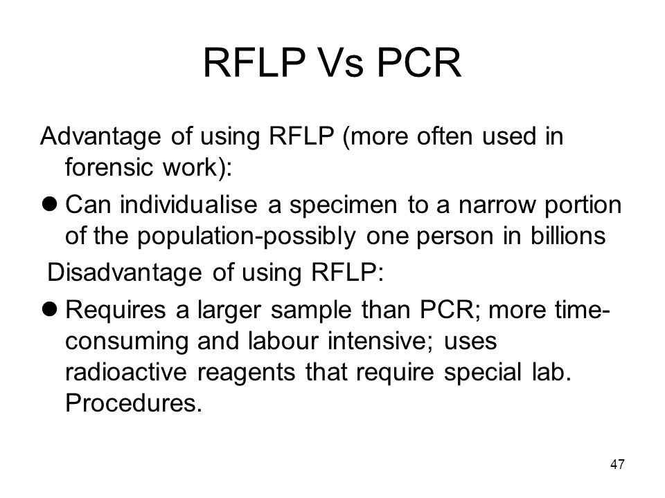 RFLP Vs PCR Advantage of using RFLP (more often used in forensic work):