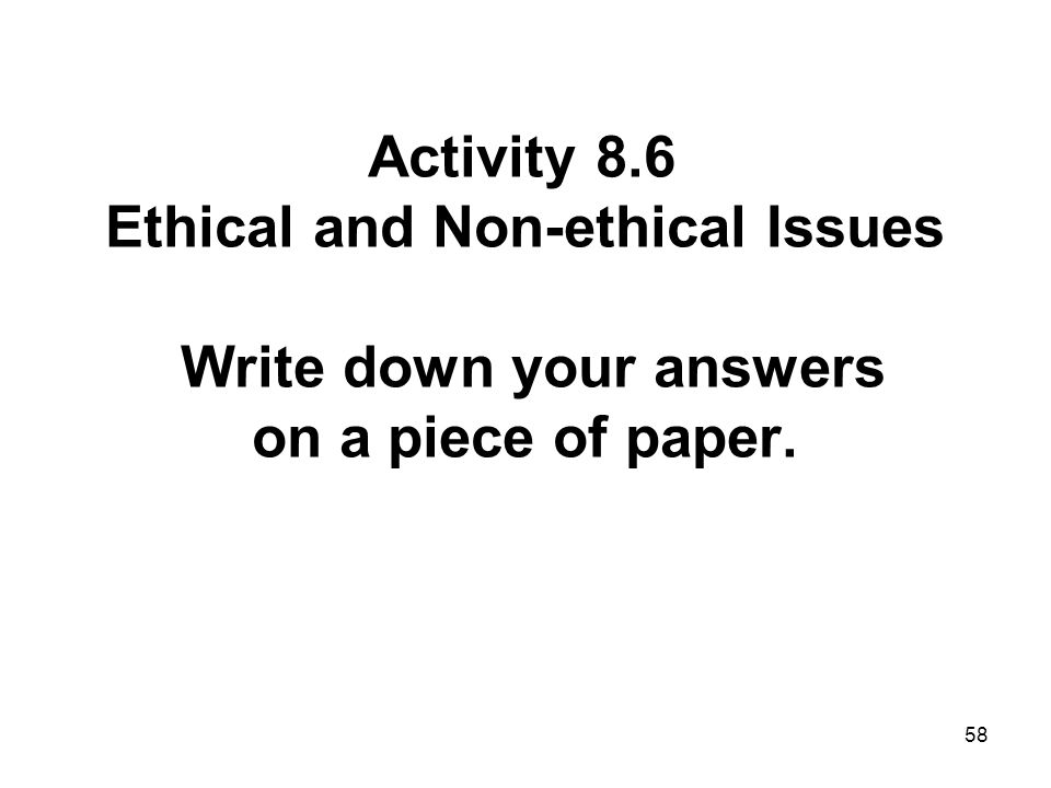 Activity 8.6 Ethical and Non-ethical Issues Write down your answers on a piece of paper.