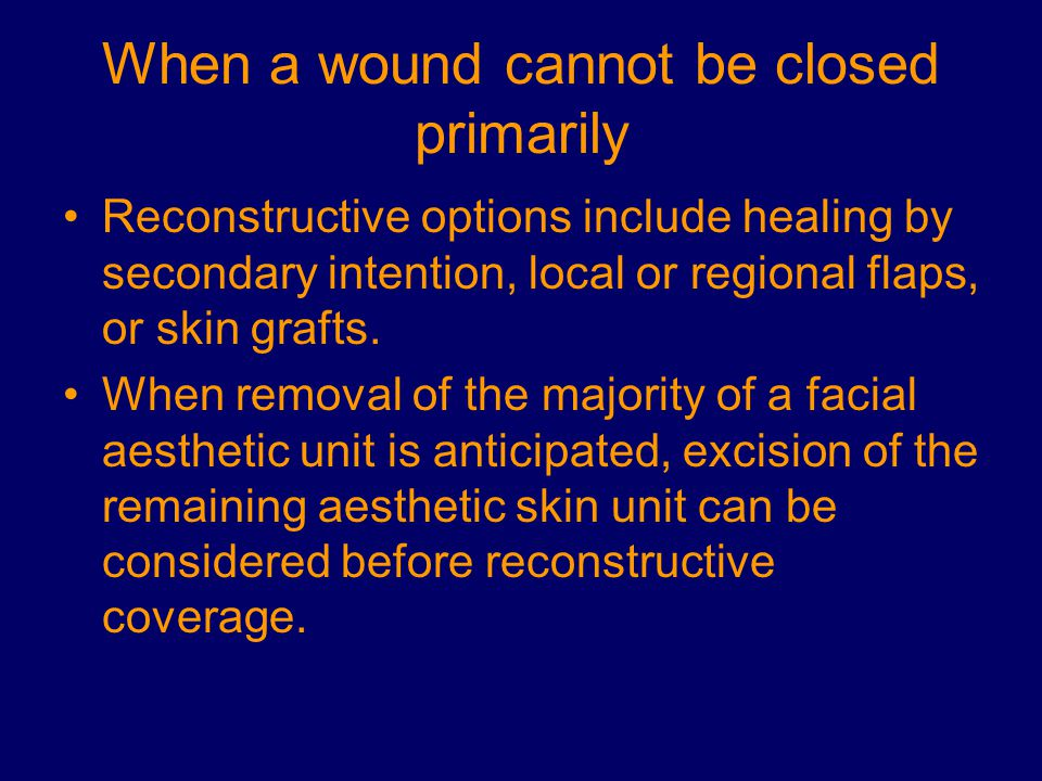 When a wound cannot be closed primarily