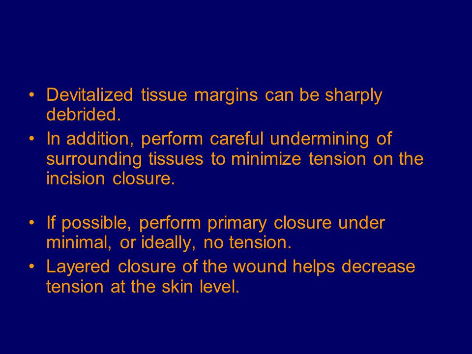 Devitalized tissue margins can be sharply debrided.