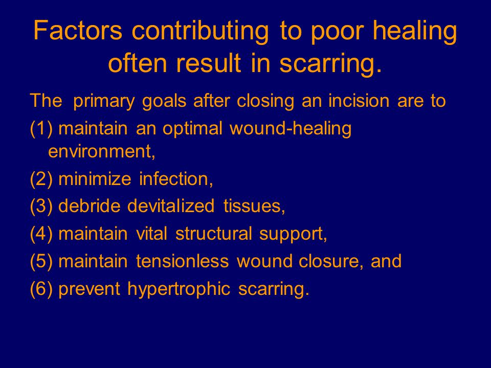 Factors contributing to poor healing often result in scarring.