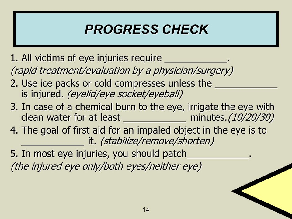 PROGRESS CHECK 1. All victims of eye injuries require ____________.