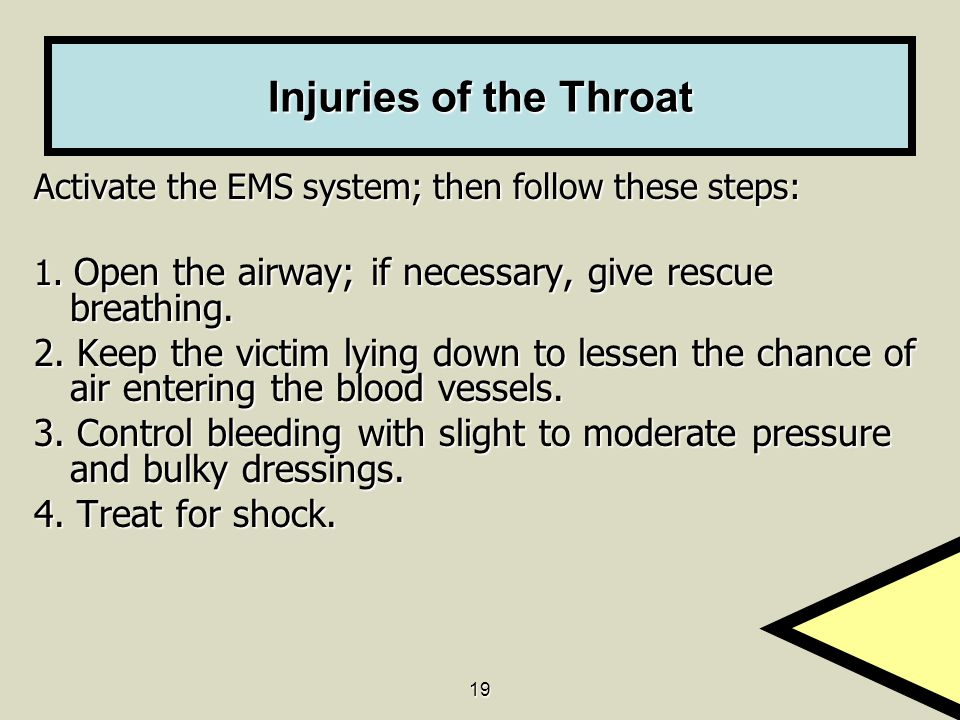 Injuries of the Throat Activate the EMS system; then follow these steps: 1. Open the airway; if necessary, give rescue breathing.