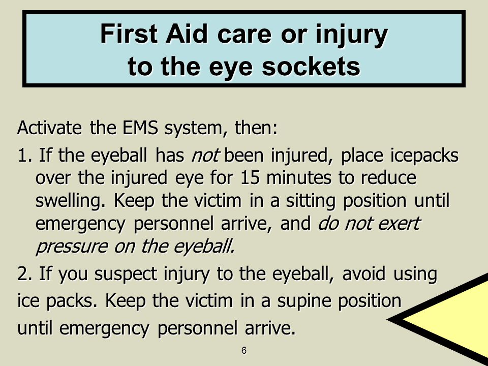 First Aid care or injury to the eye sockets