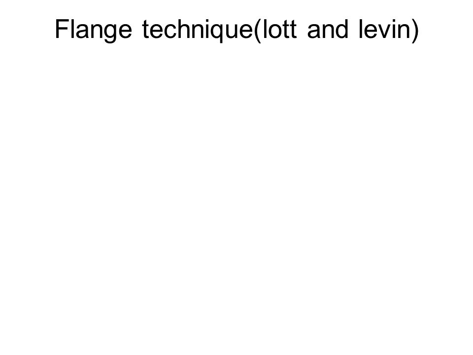 Flange technique(lott and levin)