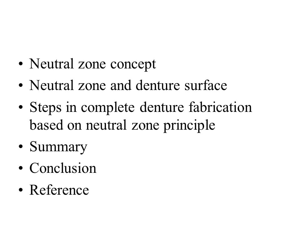 Neutral zone concept Neutral zone and denture surface. Steps in complete denture fabrication based on neutral zone principle.