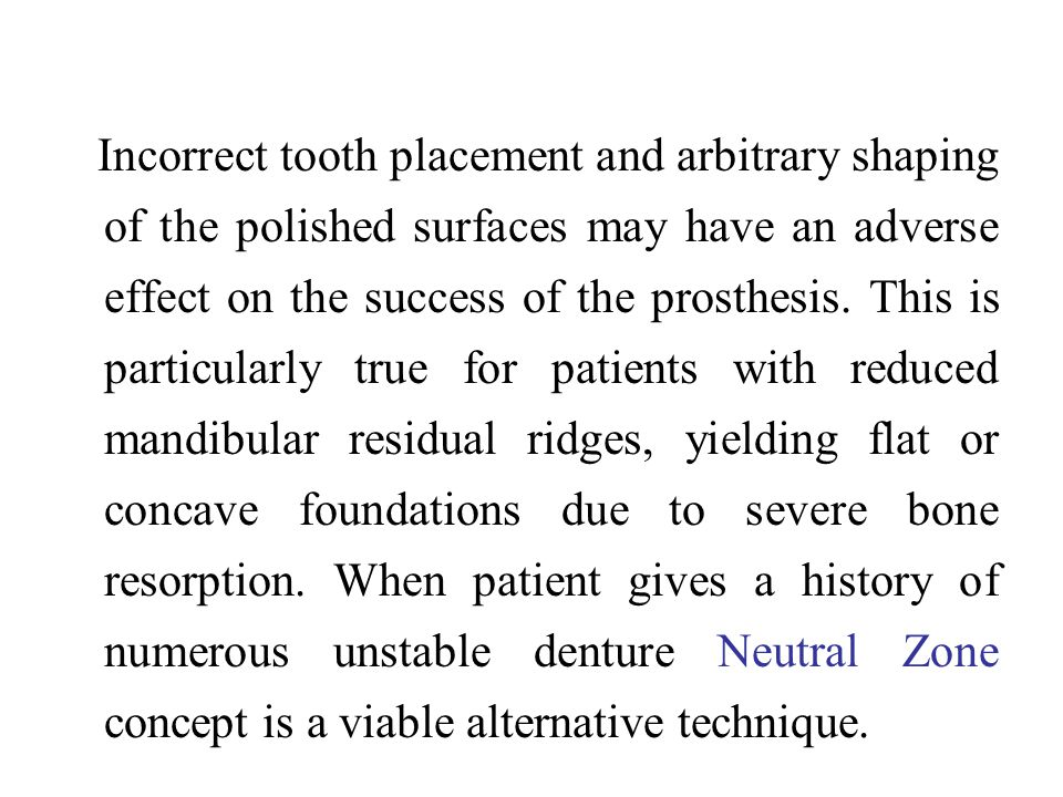 Incorrect tooth placement and arbitrary shaping of the polished surfaces may have an adverse effect on the success of the prosthesis.