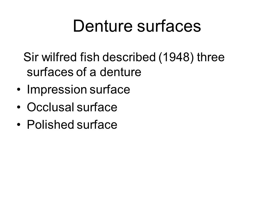 Denture surfaces Sir wilfred fish described (1948) three surfaces of a denture. Impression surface.