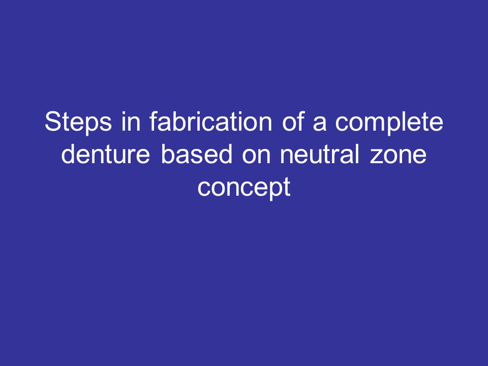 Steps in fabrication of a complete denture based on neutral zone concept