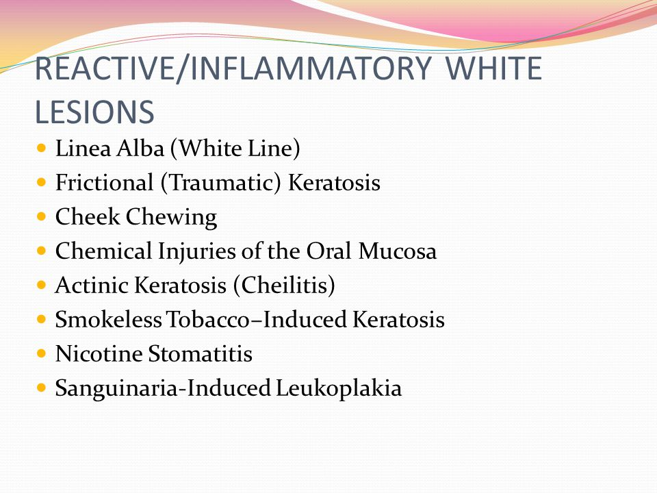 REACTIVE/INFLAMMATORY WHITE LESIONS